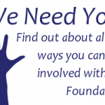 Get Involved hand raised picture with the words We need you, find out about all the ways you can get involved with the Foundation