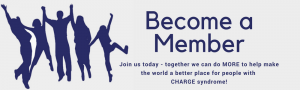 Become a Member, Join us today and we can do MORE to help make the world a better place for people with CHARGE syndrome